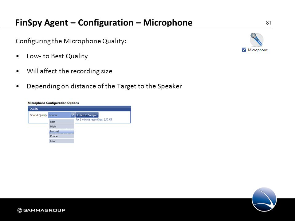 81 FinSpy Agent – Configuration – Microphone Configuring the Microphone Quality: Low- to Best Quality Will affect the recording size Depending on dist