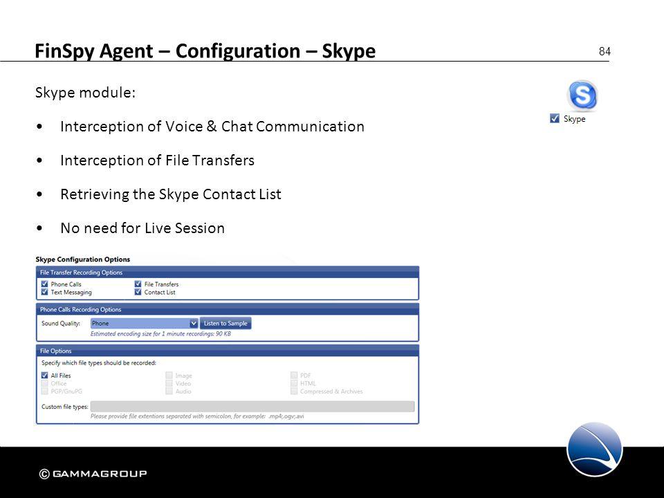 84 FinSpy Agent – Configuration – Skype Skype module: Interception of Voice & Chat Communication Interception of File Transfers Retrieving the Skype C