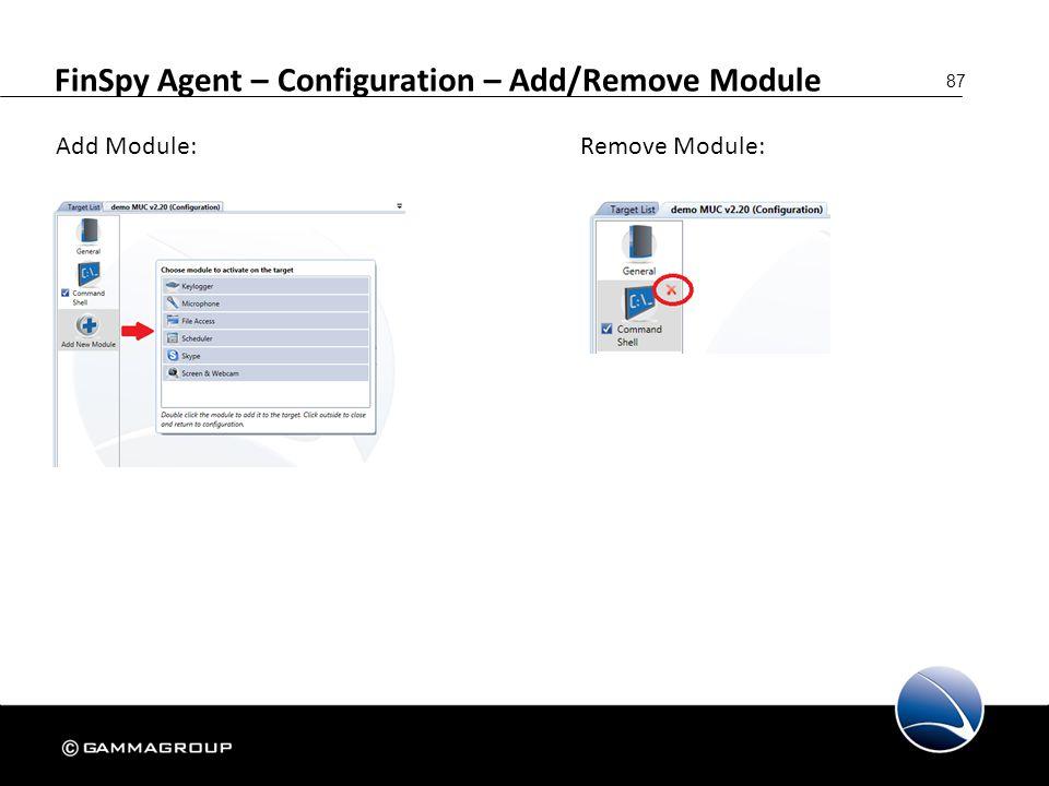 87 FinSpy Agent – Configuration – Add/Remove Module Add Module:Remove Module: