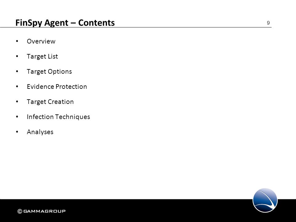 9 FinSpy Agent – Contents Overview Target List Target Options Evidence Protection Target Creation Infection Techniques Analyses