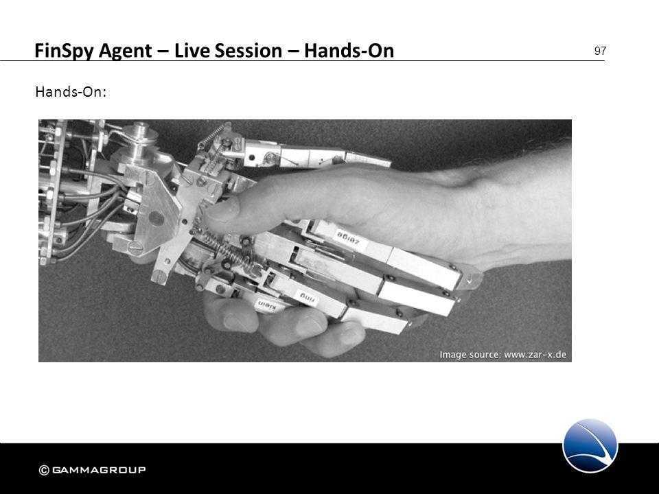 97 FinSpy Agent – Live Session – Hands-On Hands-On: