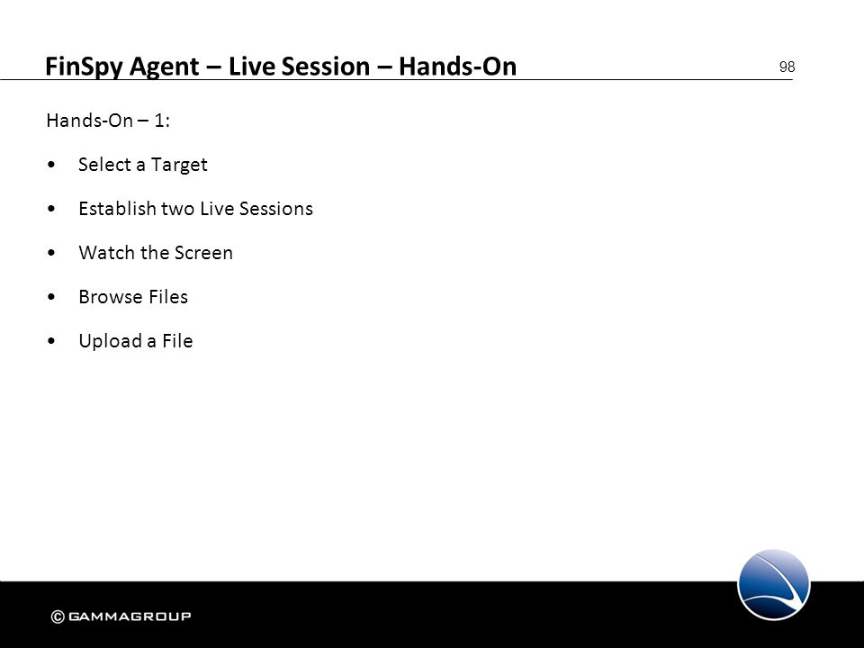 98 FinSpy Agent – Live Session – Hands-On Hands-On – 1: Select a Target Establish two Live Sessions Watch the Screen Browse Files Upload a File