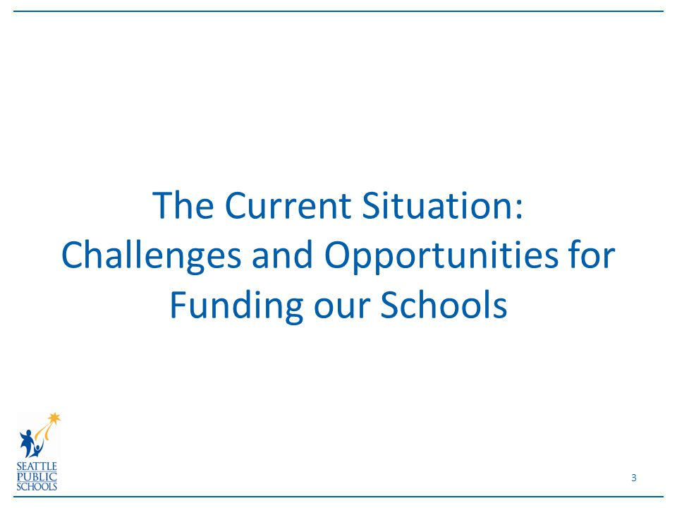 The Current Situation: Challenges and Opportunities for Funding our Schools 3