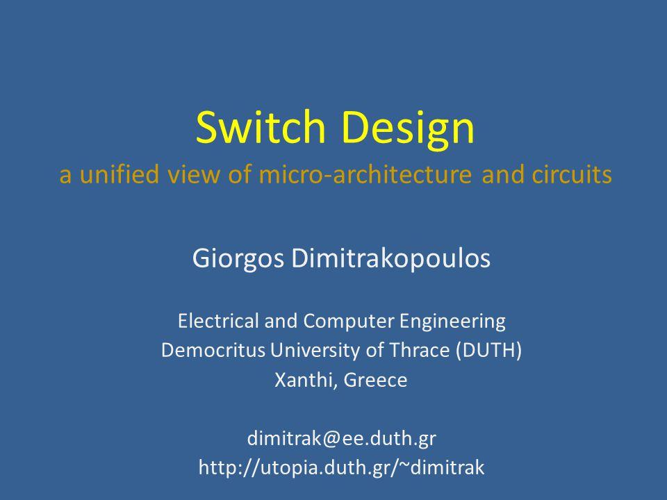 Switch design: IO interface Switch Design - NoCs 2012 Separate flow control per link G.