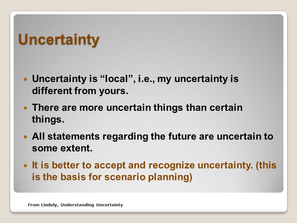 Uncertainty Uncertainty is local , i.e., my uncertainty is different from yours.