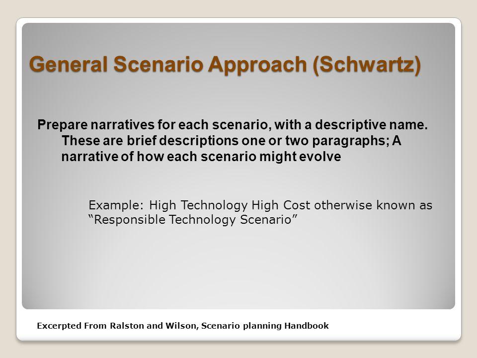 General Scenario Approach (Schwartz) Prepare narratives for each scenario, with a descriptive name.