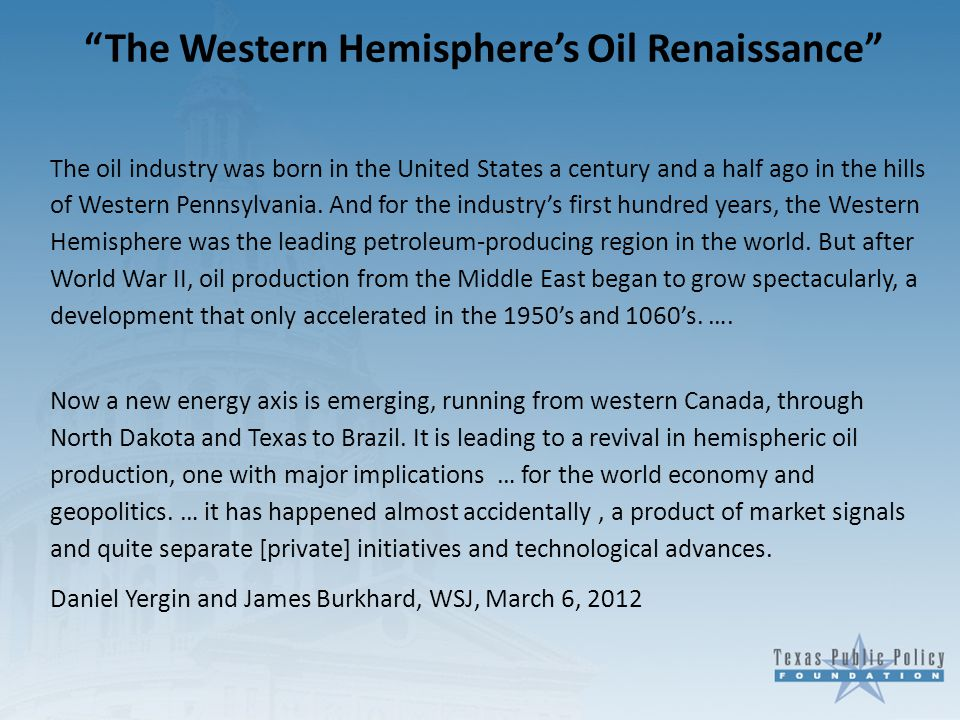 The Western Hemisphere's Oil Renaissance The oil industry was born in the United States a century and a half ago in the hills of Western Pennsylvania.