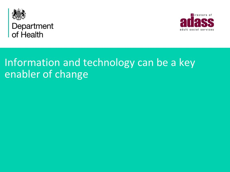 Information and technology can be a key enabler of change