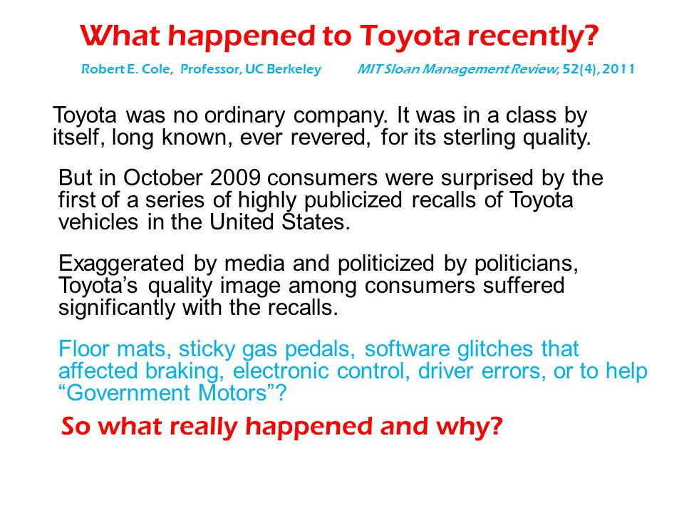 What happened to Toyota recently? Toyota was no ordinary company. It was in a class by itself, long known, ever revered, for its sterling quality. MIT