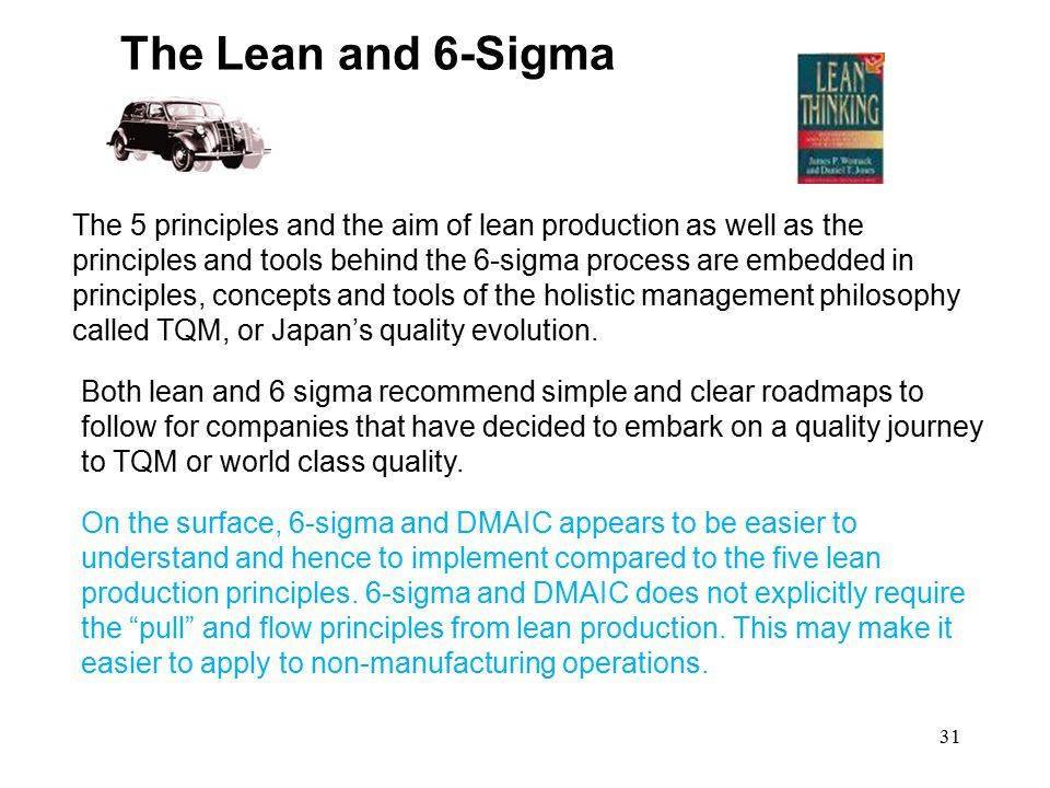 31 The Lean and 6-Sigma The 5 principles and the aim of lean production as well as the principles and tools behind the 6-sigma process are embedded in