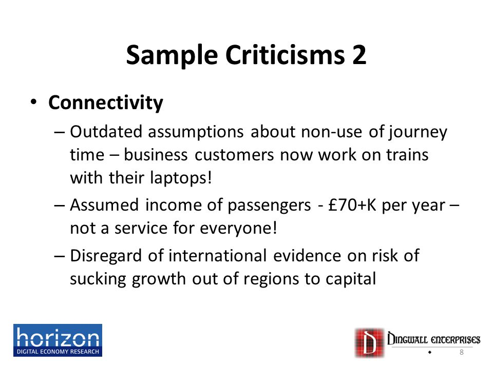 Sample Criticisms 2 Connectivity – Outdated assumptions about non-use of journey time – business customers now work on trains with their laptops.