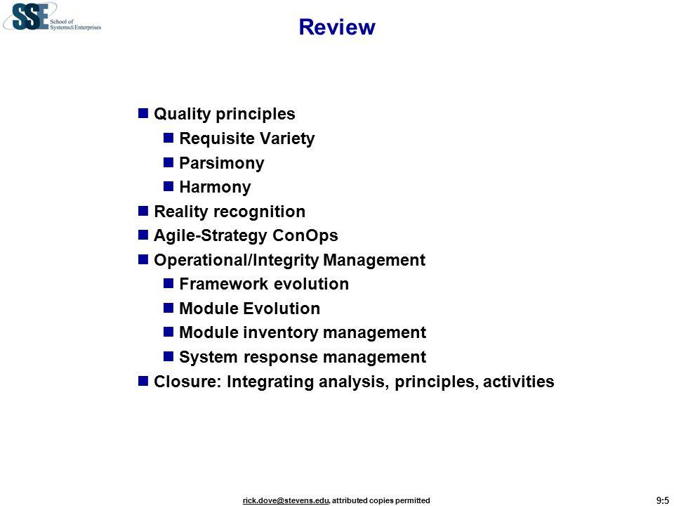 9:16 rick.dove@stevens.edurick.dove@stevens.edu, attributed copies permitted Outage ManagementCompetency Development Proactive Assessment and Competitive Evaluation 0123401234 4321043210 Innovative Agile ResilientFragile A C B Innovative Agile ResilientFragile A C B Customer Responsiveness Innovative Agile ResilientFragile A C B Comparing Companies A, B, C Response Proficiency Maturity Model Metric WorkingCompetitive Development StagesFocusKnowledgeProactiveReactive 0 AccidentalPass/FailExamplesLuckyNone 1 RepeatableTimeConceptsCreationCorrection 2 DefinedCostMetricsImprovementVariation 3 ManagedQualityRulesMigrationExpansion 4 MasteredScopePrinciplesModificationReconfig tion Metric WorkingCompetitive Development StagesFocusKnowledgeProactiveReactive 0 AccidentalPass/FailExamplesLuckyNone 1 RepeatableTimeConceptsCreationCorrection 2 DefinedCostMetricsImprovementVariation 3 ManagedQualityRulesMigrationExpansion 4 MasteredScopePrinciplesModificationReconfig tion Resilient Agile Innovative Fragile Reactive Maturity Modeling www.parshift.com/docs/MaturityModel00.htm