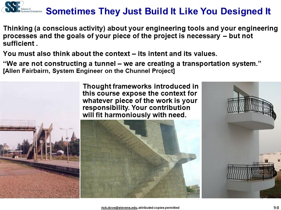 9:8 rick.dove@stevens.edurick.dove@stevens.edu, attributed copies permitted Thinking (a conscious activity) about your engineering tools and your engineering processes and the goals of your piece of the project is necessary – but not sufficient.
