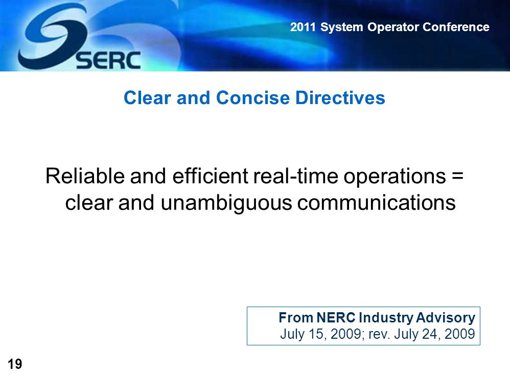 2011 System Operator Conference 19 Clear and Concise Directives Reliable and efficient real-time operations = clear and unambiguous communications From NERC Industry Advisory July 15, 2009; rev.