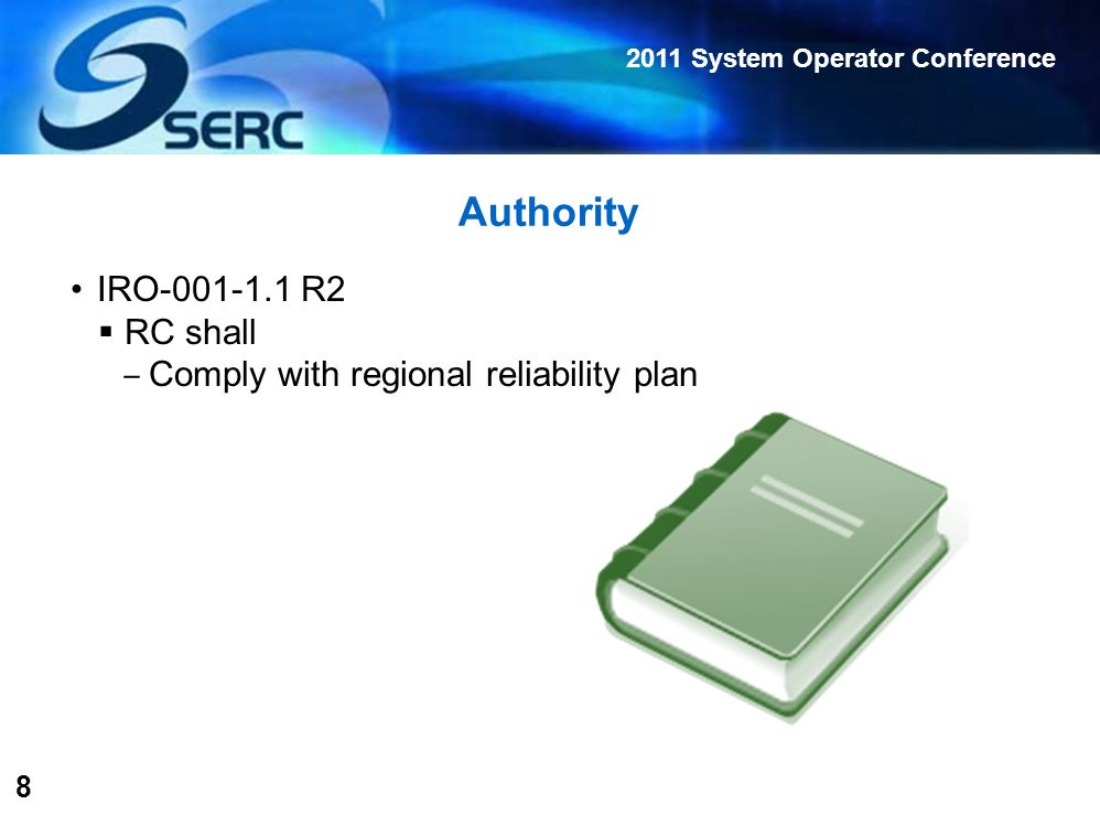 2011 System Operator Conference 8 Authority IRO-001-1.1 R2  RC shall ‒ Comply with regional reliability plan