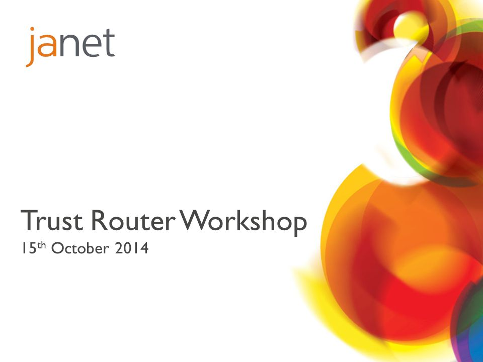 Trust Router Workshop 15 th October 2014