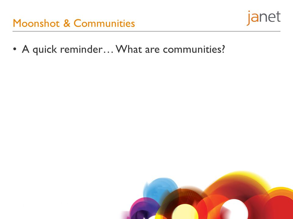 Moonshot & Communities A quick reminder… What are communities?
