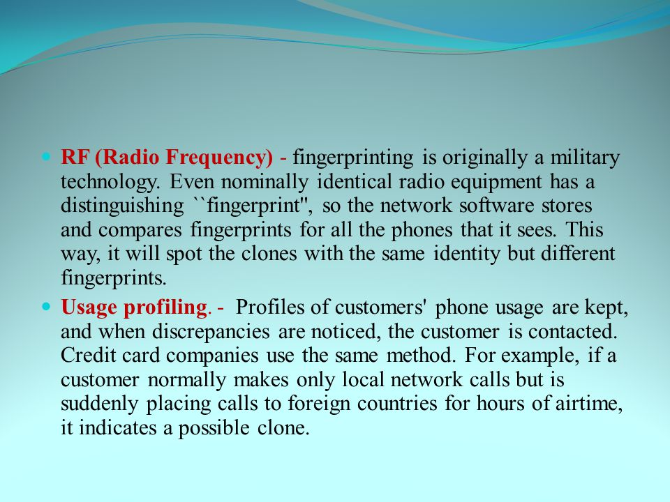 RF (Radio Frequency) - fingerprinting is originally a military technology.
