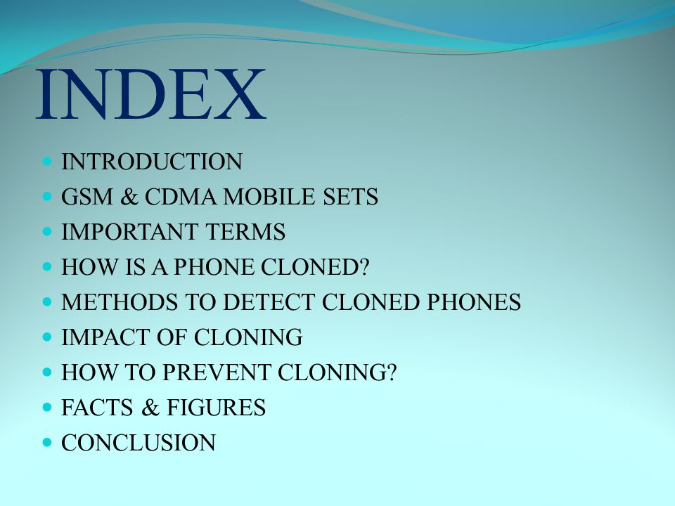 INDEX INTRODUCTION GSM & CDMA MOBILE SETS IMPORTANT TERMS HOW IS A PHONE CLONED.