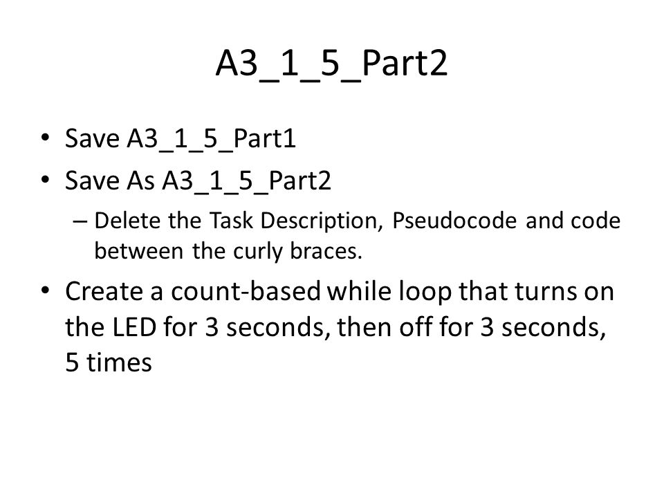 A3_1_5_Part2 Save A3_1_5_Part1 Save As A3_1_5_Part2 – Delete the Task Description, Pseudocode and code between the curly braces.