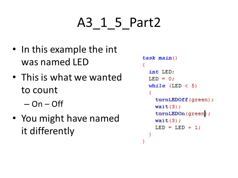 A3_1_5_Part2 In this example the int was named LED This is what we wanted to count – On – Off You might have named it differently
