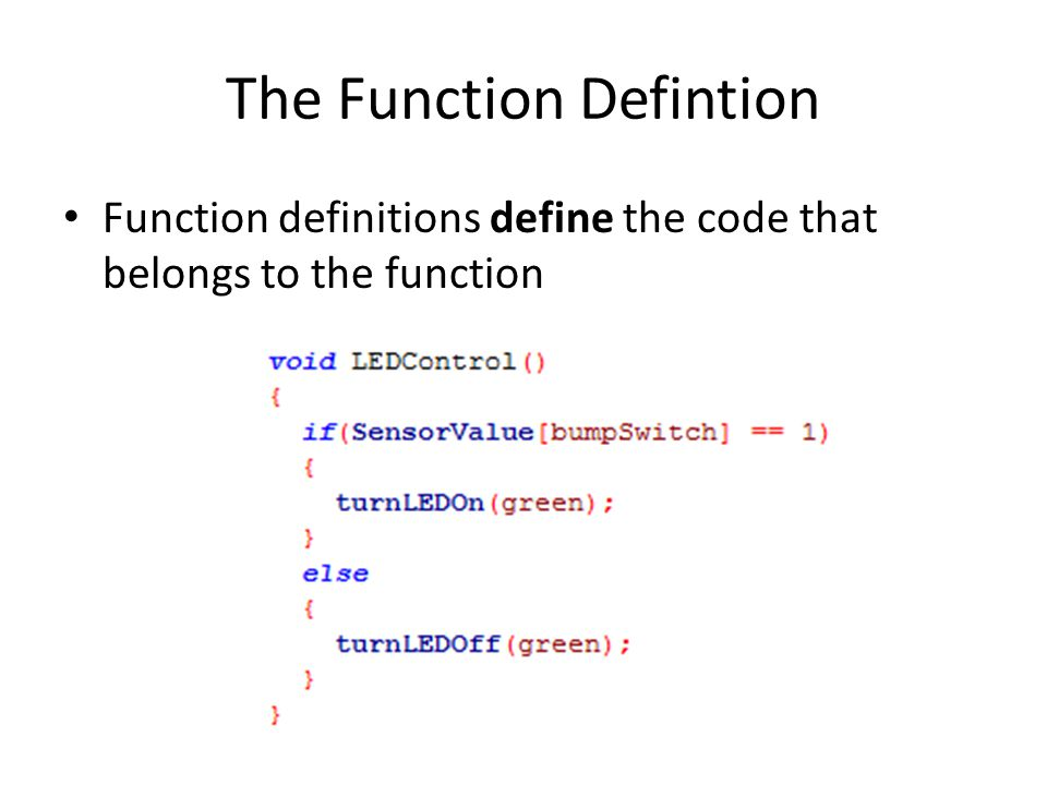 The Function Defintion Function definitions define the code that belongs to the function