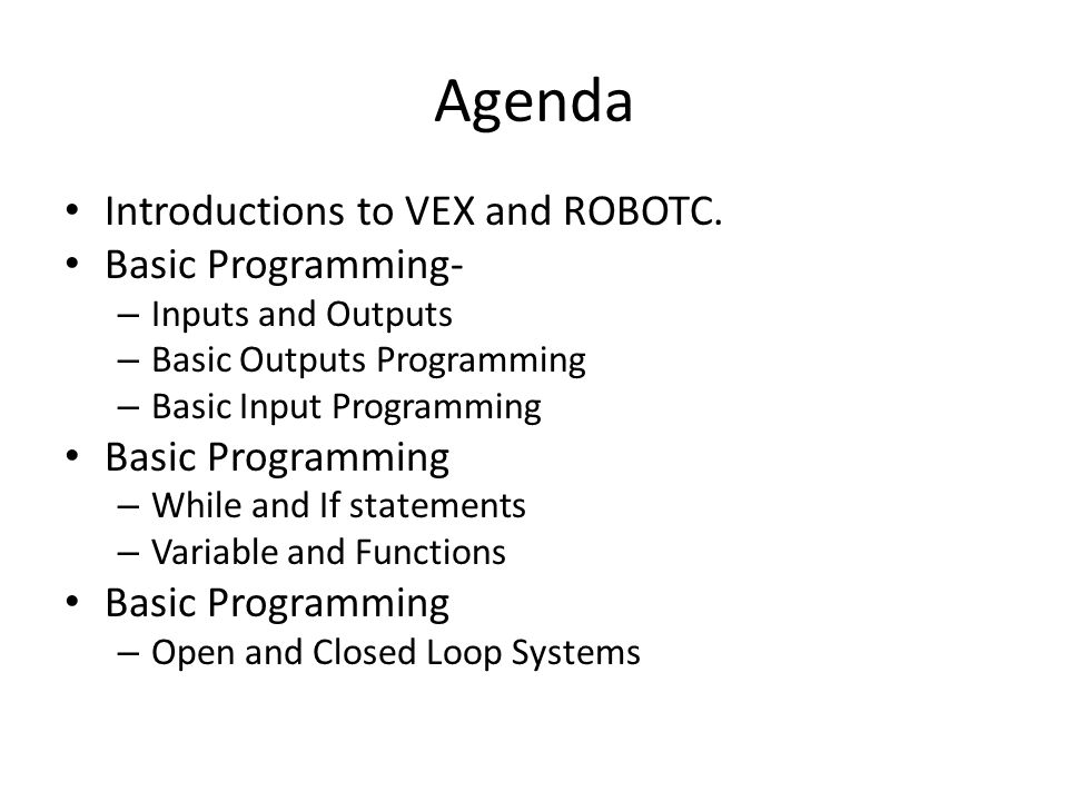 Agenda Introductions to VEX and ROBOTC.