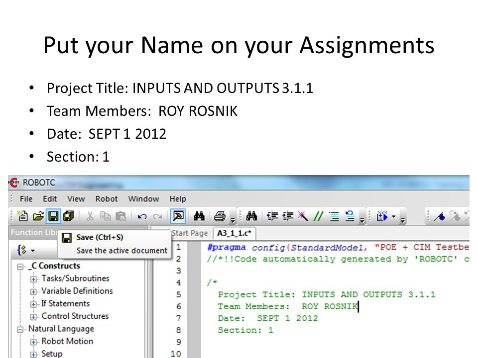 Put your Name on your Assignments Project Title: INPUTS AND OUTPUTS 3.1.1 Team Members: ROY ROSNIK Date: SEPT 1 2012 Section: 1