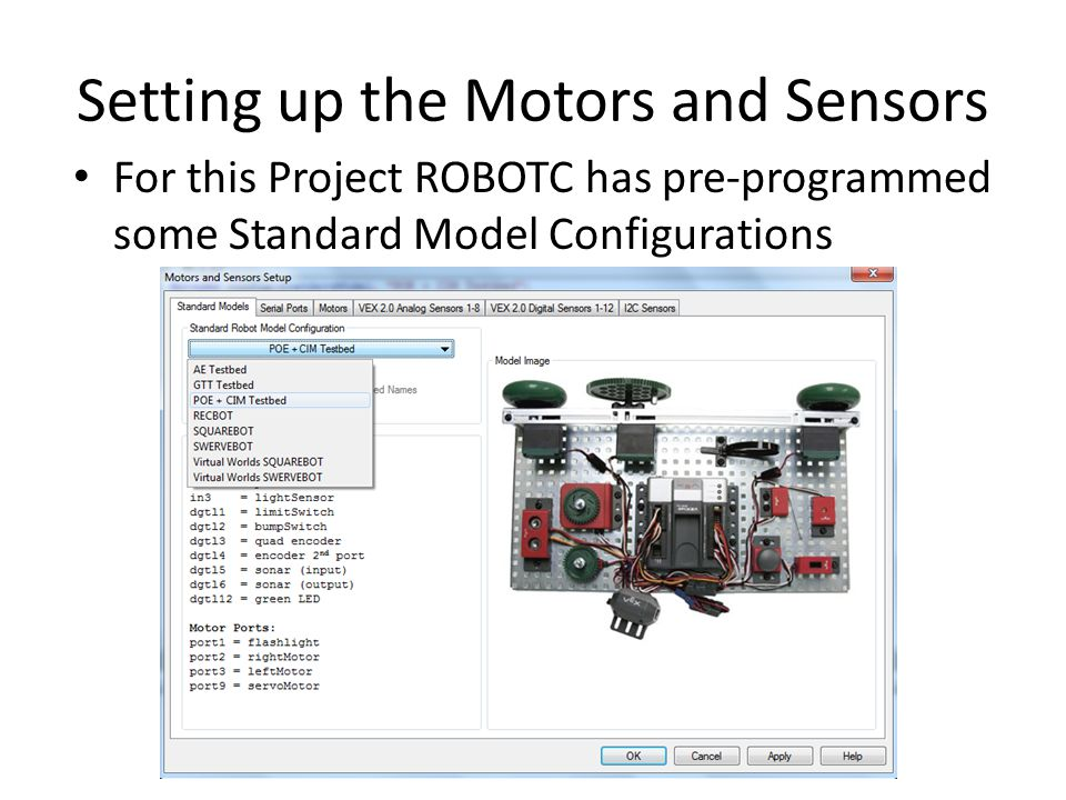 Setting up the Motors and Sensors For this Project ROBOTC has pre-programmed some Standard Model Configurations