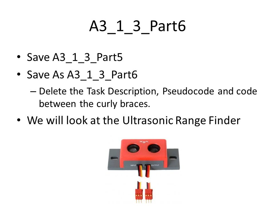 A3_1_3_Part6 Save A3_1_3_Part5 Save As A3_1_3_Part6 – Delete the Task Description, Pseudocode and code between the curly braces.