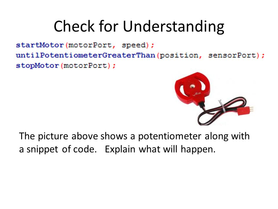 Check for Understanding The picture above shows a potentiometer along with a snippet of code.