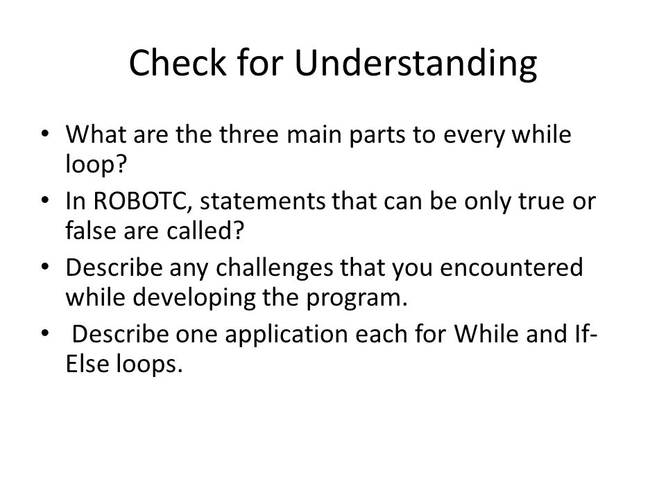 Check for Understanding What are the three main parts to every while loop.