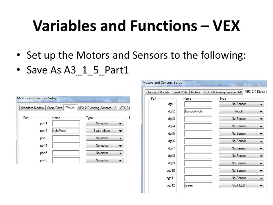 Variables and Functions – VEX Set up the Motors and Sensors to the following: Save As A3_1_5_Part1