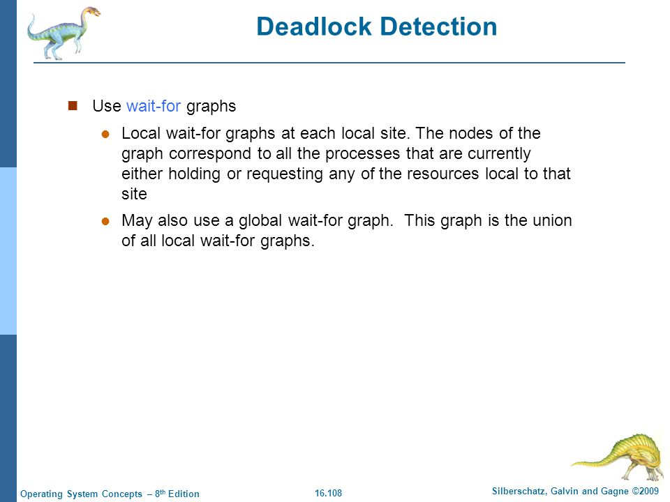 16.108 Silberschatz, Galvin and Gagne ©2009 Operating System Concepts – 8 th Edition Deadlock Detection Use wait-for graphs Local wait-for graphs at e