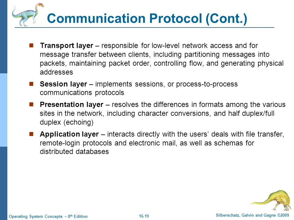 16.19 Silberschatz, Galvin and Gagne ©2009 Operating System Concepts – 8 th Edition Communication Protocol (Cont.) Transport layer – responsible for l