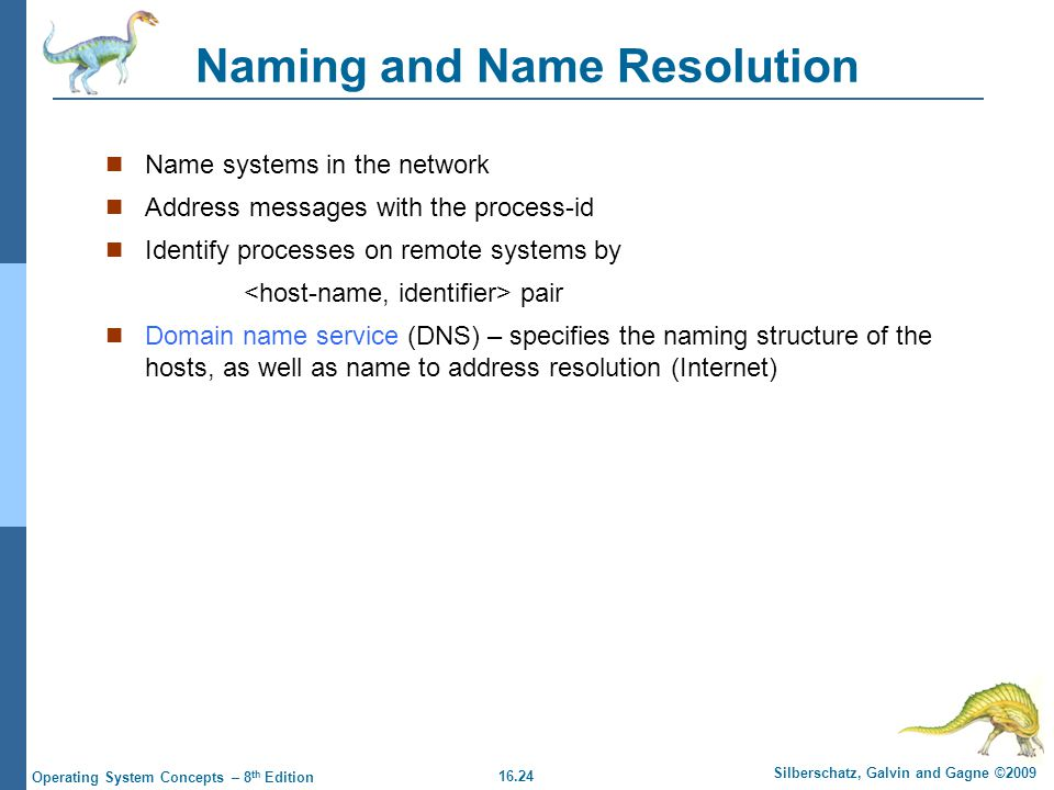 16.24 Silberschatz, Galvin and Gagne ©2009 Operating System Concepts – 8 th Edition Naming and Name Resolution Name systems in the network Address mes