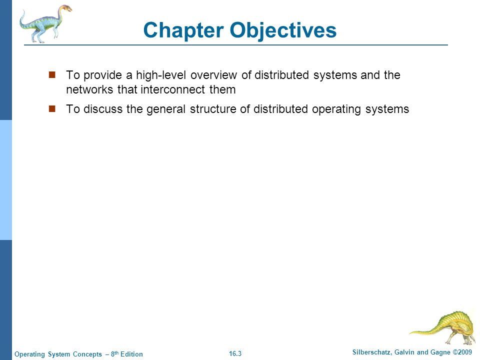 16.3 Silberschatz, Galvin and Gagne ©2009 Operating System Concepts – 8 th Edition Chapter Objectives To provide a high-level overview of distributed