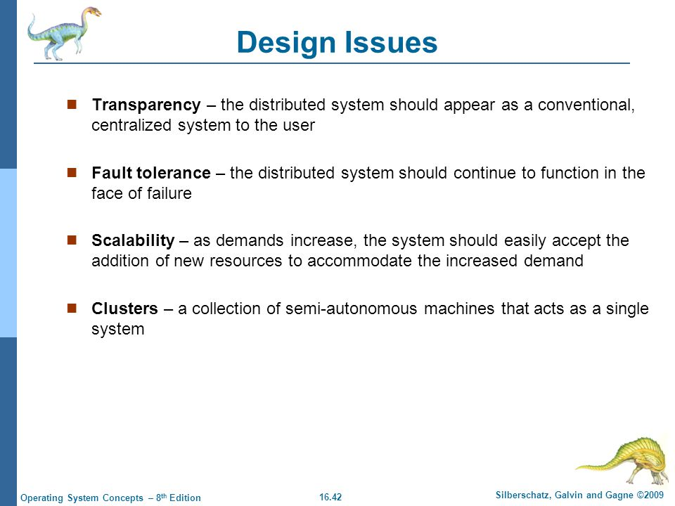 16.42 Silberschatz, Galvin and Gagne ©2009 Operating System Concepts – 8 th Edition Design Issues Transparency – the distributed system should appear