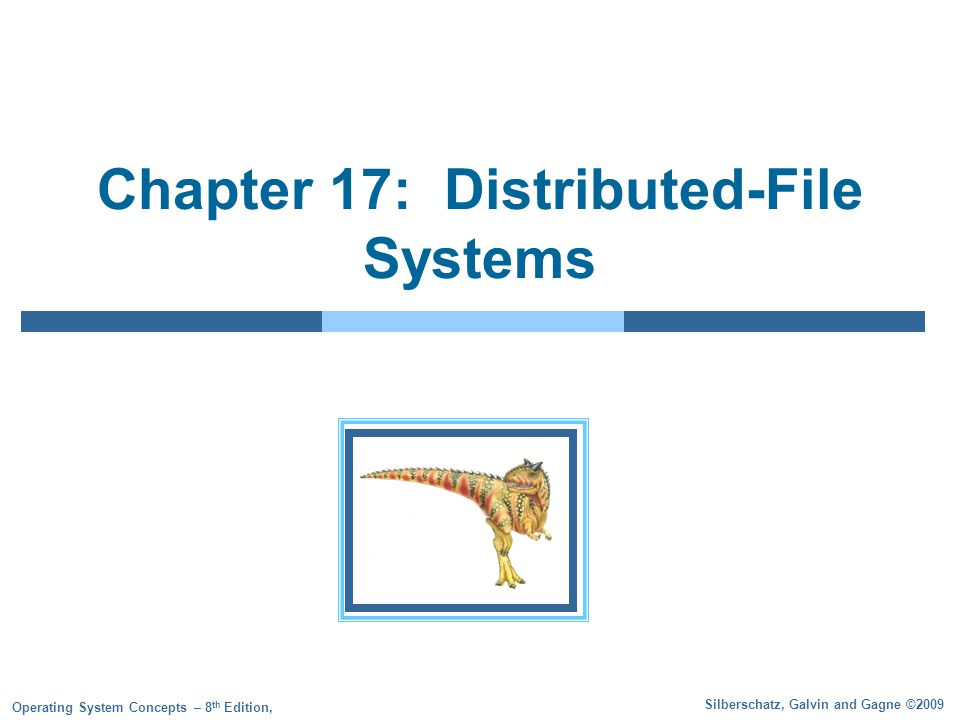 Silberschatz, Galvin and Gagne ©2009 Operating System Concepts – 8 th Edition, Chapter 17: Distributed-File Systems