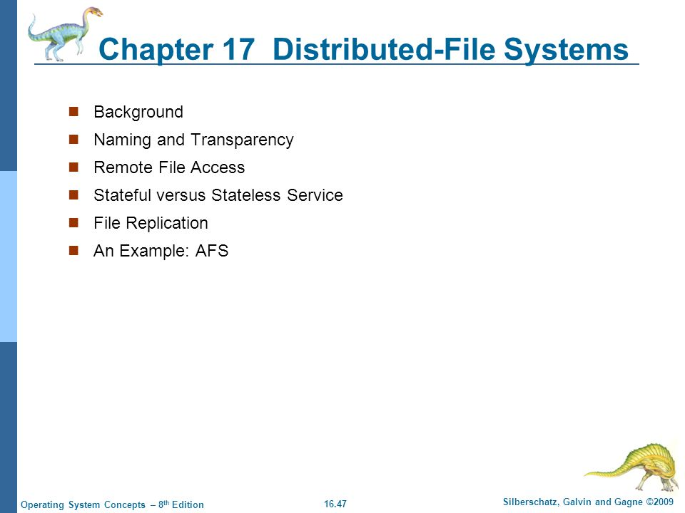 16.47 Silberschatz, Galvin and Gagne ©2009 Operating System Concepts – 8 th Edition Chapter 17 Distributed-File Systems Background Naming and Transpar