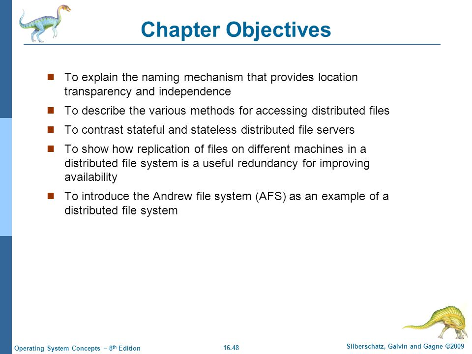 16.48 Silberschatz, Galvin and Gagne ©2009 Operating System Concepts – 8 th Edition Chapter Objectives To explain the naming mechanism that provides l