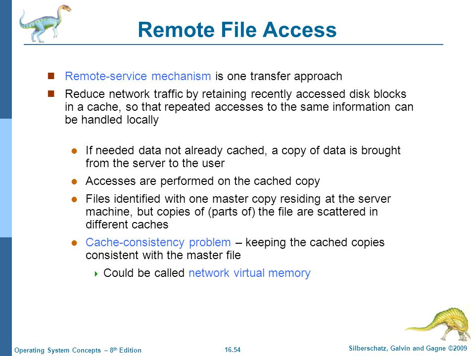 16.54 Silberschatz, Galvin and Gagne ©2009 Operating System Concepts – 8 th Edition Remote File Access Remote-service mechanism is one transfer approa