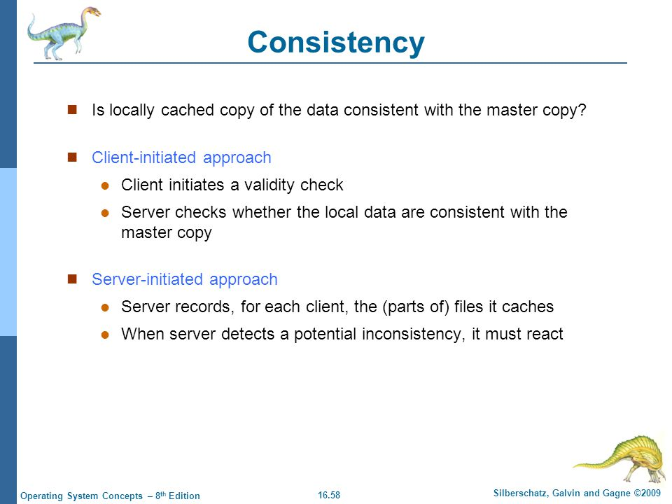 16.58 Silberschatz, Galvin and Gagne ©2009 Operating System Concepts – 8 th Edition Consistency Is locally cached copy of the data consistent with the