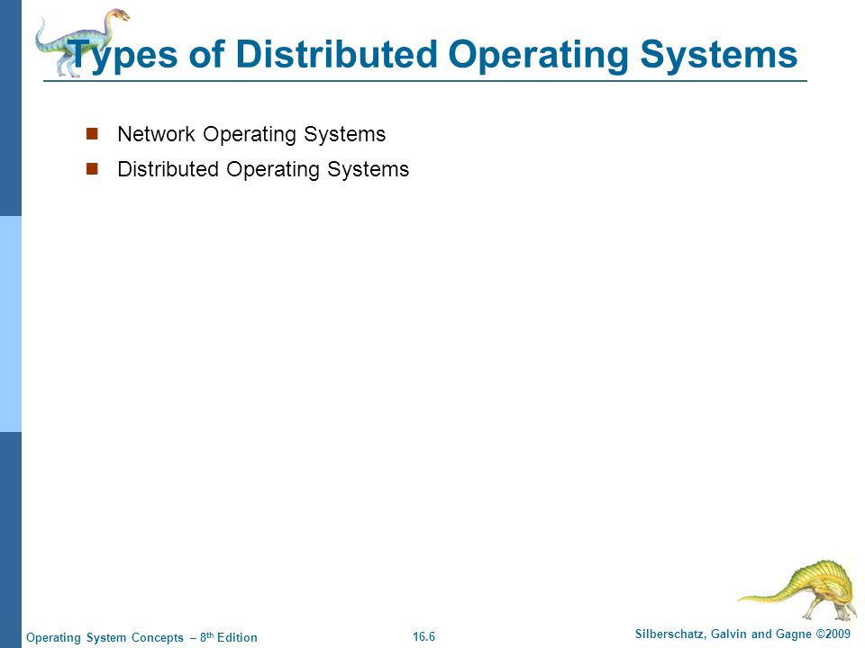 16.6 Silberschatz, Galvin and Gagne ©2009 Operating System Concepts – 8 th Edition Types of Distributed Operating Systems Network Operating Systems Di