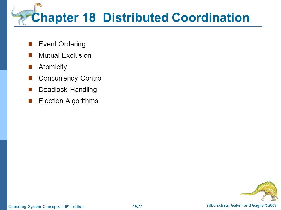 16.77 Silberschatz, Galvin and Gagne ©2009 Operating System Concepts – 8 th Edition Chapter 18 Distributed Coordination Event Ordering Mutual Exclusio