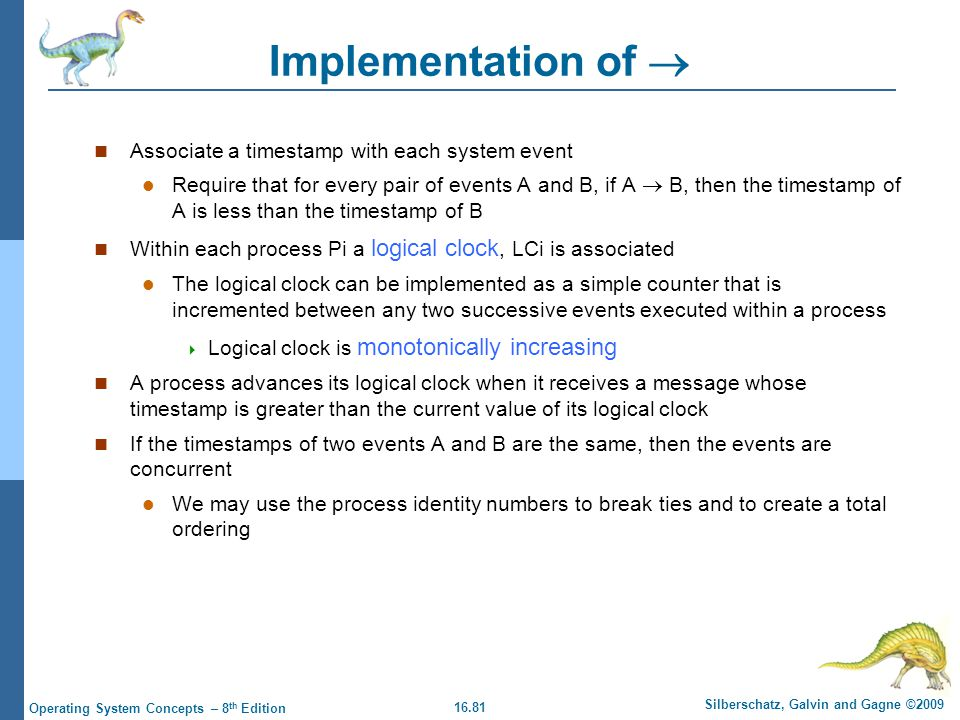 16.81 Silberschatz, Galvin and Gagne ©2009 Operating System Concepts – 8 th Edition Implementation of  Associate a timestamp with each system event R