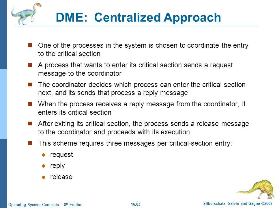 16.83 Silberschatz, Galvin and Gagne ©2009 Operating System Concepts – 8 th Edition DME: Centralized Approach One of the processes in the system is ch