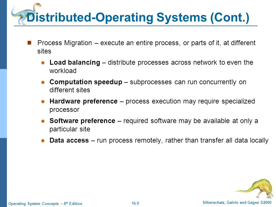 16.9 Silberschatz, Galvin and Gagne ©2009 Operating System Concepts – 8 th Edition Distributed-Operating Systems (Cont.) Process Migration – execute a