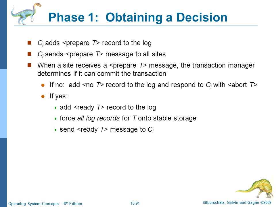 16.91 Silberschatz, Galvin and Gagne ©2009 Operating System Concepts – 8 th Edition Phase 1: Obtaining a Decision C i adds record to the log C i sends