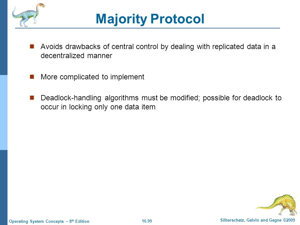16.99 Silberschatz, Galvin and Gagne ©2009 Operating System Concepts – 8 th Edition Majority Protocol Avoids drawbacks of central control by dealing w